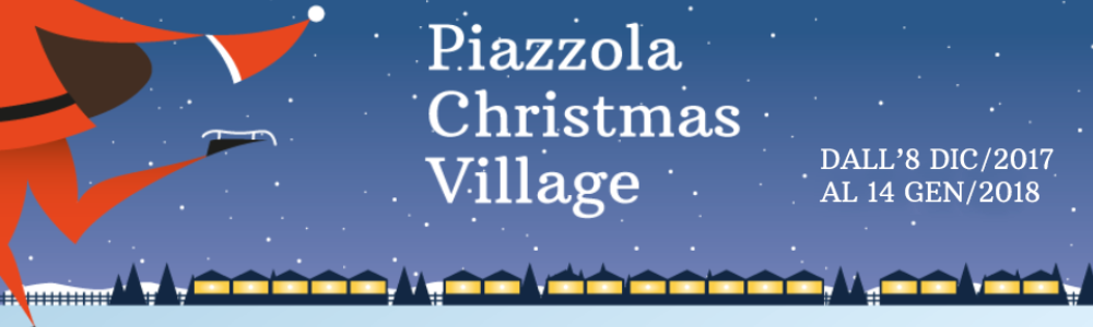 Piazzola Christmas Village 2017 - Coming soon